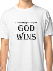 I've Read The Final Chapter God Wins Classic T-Shirt