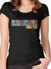 Indies Wrestler - My Way Women's Fitted Scoop T-Shirt