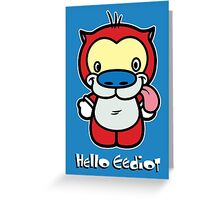 Hello Eediot Greeting Card