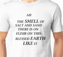 ah the smell of salt and sand there is on elixir on this blessed earth like it Unisex T-Shirt