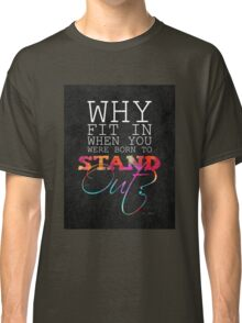 Why fit in when you were born to stand out? Classic T-Shirt