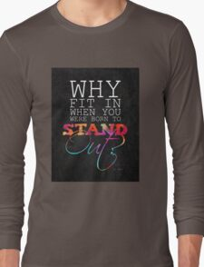 Why fit in when you were born to stand out? Long Sleeve T-Shirt