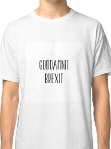 Goddamnit Brexit Classic T-Shirt