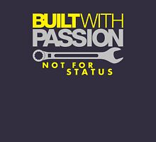 Built with passion Not for status (2) Unisex T-Shirt