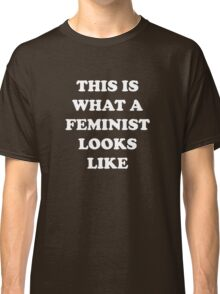 This Is What A Feminist Looks Like Classic T-Shirt