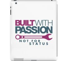 Built with passion Not for status (3) iPad Case/Skin