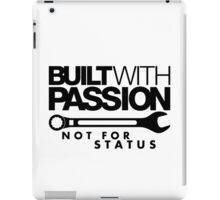 Built with passion Not for status (4) iPad Case/Skin