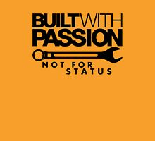 Built with passion Not for status (4) Unisex T-Shirt