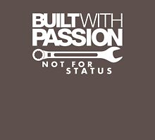 Built with passion Not for status (6) Unisex T-Shirt
