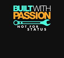 Built with passion Not for status (7) Unisex T-Shirt