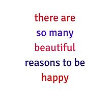 THERE ARE SO MANY BEAUTIFUL REASONS TO BE HAPPY Photographic Print