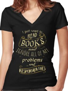 I just want to read BOOKS and ignore all of my problems and responsibilities Women's Fitted V-Neck T-Shirt