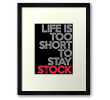 Life is too short to stay stock (1) Framed Print