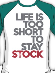 Life is too short to stay stock (1) T-Shirt
