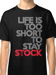 Life is too short to stay stock (1) Classic T-Shirt
