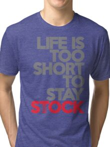 Life is too short to stay stock (1) Tri-blend T-Shirt