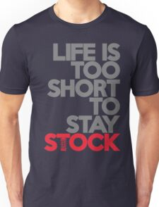 Life is too short to stay stock (1) Unisex T-Shirt