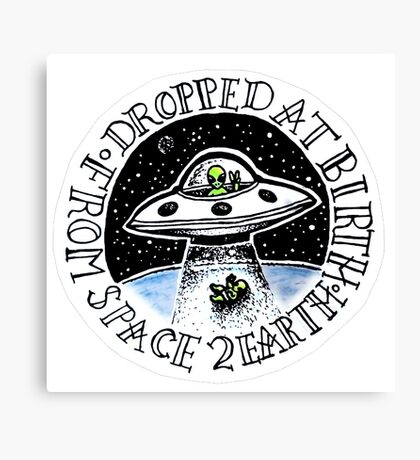 Dropped At Birth From Space To Earth Canvas Print