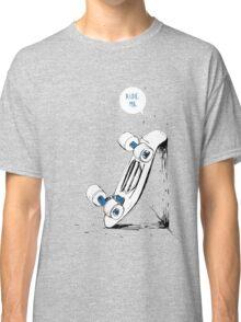 Board wants to ride Classic T-Shirt