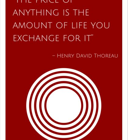 """""""The price of anything is the amount of life you exchange for it"""" – Henry David Thoreau Sticker"""