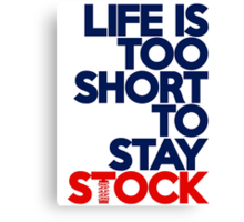 Life is too short to stay stock (2) Canvas Print