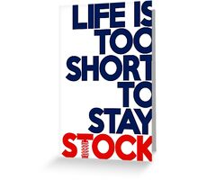 Life is too short to stay stock (2) Greeting Card