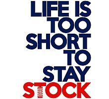 Life is too short to stay stock (2) Photographic Print