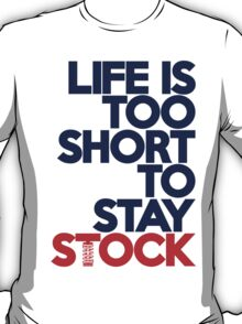 Life is too short to stay stock (2) T-Shirt