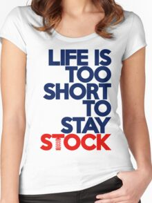 Life is too short to stay stock (2) Women's Fitted Scoop T-Shirt