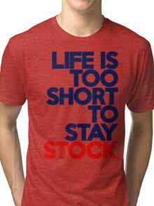 Life is too short to stay stock (2) Tri-blend T-Shirt