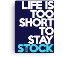 Life is too short to stay stock (3) Canvas Print