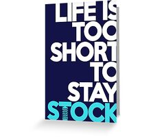 Life is too short to stay stock (3) Greeting Card