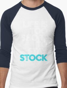 Life is too short to stay stock (3) Men's Baseball ¾ T-Shirt