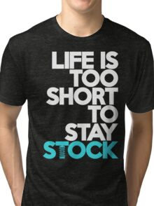 Life is too short to stay stock (3) Tri-blend T-Shirt