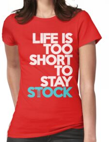 Life is too short to stay stock (3) Womens Fitted T-Shirt