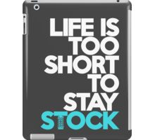 Life is too short to stay stock (3) iPad Case/Skin