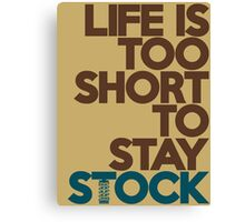 Life is too short to stay stock (4) Canvas Print