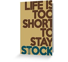 Life is too short to stay stock (4) Greeting Card