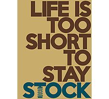 Life is too short to stay stock (4) Photographic Print