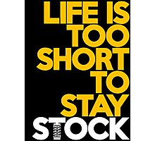Life is too short to stay stock (5) Photographic Print
