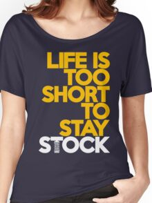 Life is too short to stay stock (5) Women's Relaxed Fit T-Shirt