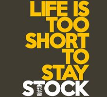 Life is too short to stay stock (5) Unisex T-Shirt