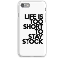 Life is too short to stay stock (6) iPhone Case/Skin