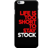 Life is too short to stay stock (7) iPhone Case/Skin