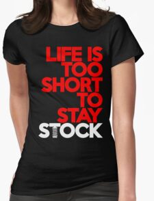 Life is too short to stay stock (7) Womens Fitted T-Shirt