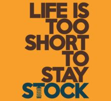 Life is too short to stay stock (4) by PlanDesigner