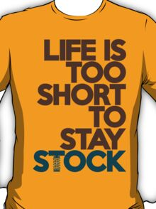 Life is too short to stay stock (4) T-Shirt