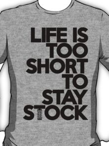Life is too short to stay stock (6) T-Shirt