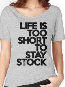 Life is too short to stay stock (6) Women's Relaxed Fit T-Shirt