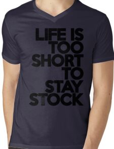 Life is too short to stay stock (6) Mens V-Neck T-Shirt